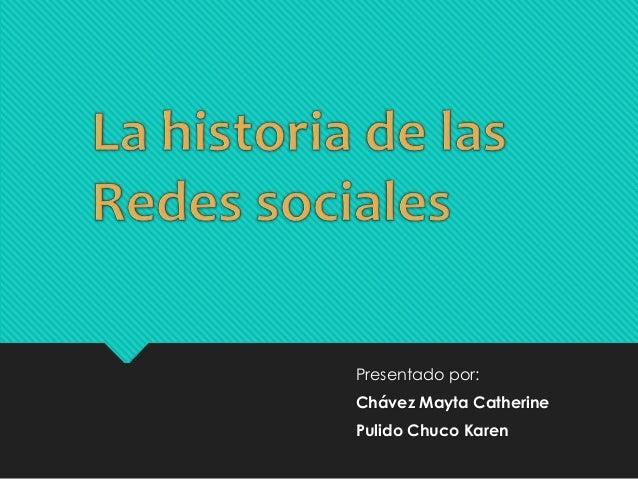 Presentado por: Chávez Mayta Catherine Pulido Chuco Karen