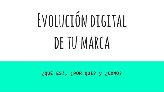 Evolucióndigital detumarca ¿QUÉ ES?, ¿POR QUÉ? y ¿CÓMO?