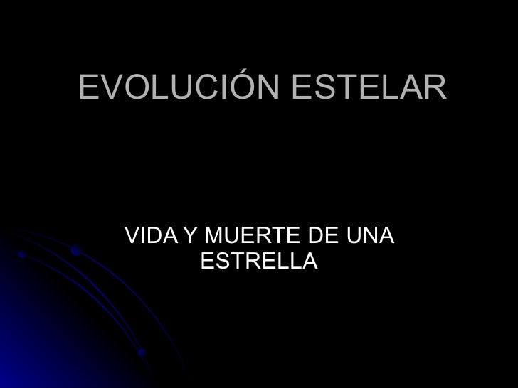 EVOLUCIÓN ESTELAR VIDA Y MUERTE DE UNA ESTRELLA