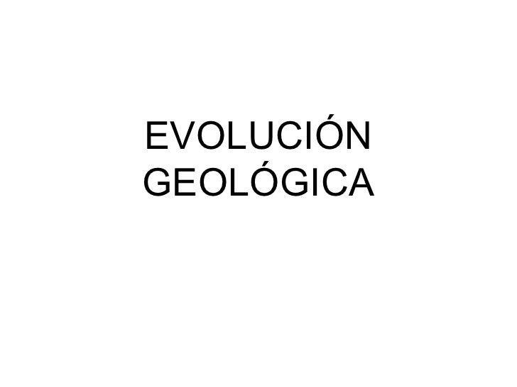 EVOLUCIÓN GEOLÓGICA