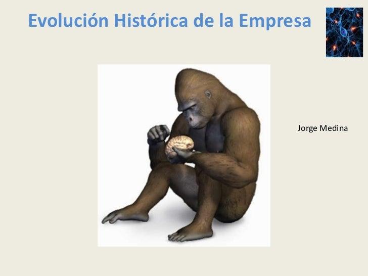 Evolución Histórica de la Empresa                               Jorge Medina