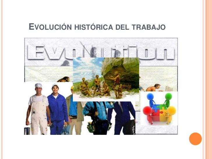 EVOLUCIÓN HISTÓRICA DEL TRABAJO