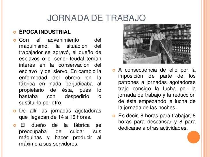 JORNADA DE TRABAJO   ÉPOCA INDUSTRIAL   Con el advenimiento              del    maquinismo, la situación del    trabajad...