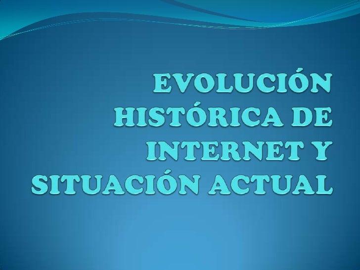 EVOLUCIÓN HISTÓRICA DE INTERNET Y SITUACIÓN ACTUAL<br />