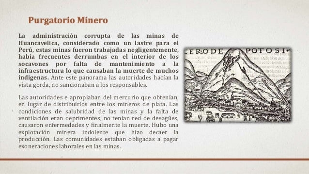 Purgatorio Minero La administración corrupta de las minas de Huancavelica, considerado como un lastre para el Perú, estas ...