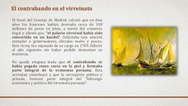 El contrabando en el virreinato El fiscal del Consejo de Madrid, calculó que en diez años los franceses habían desviado ce...