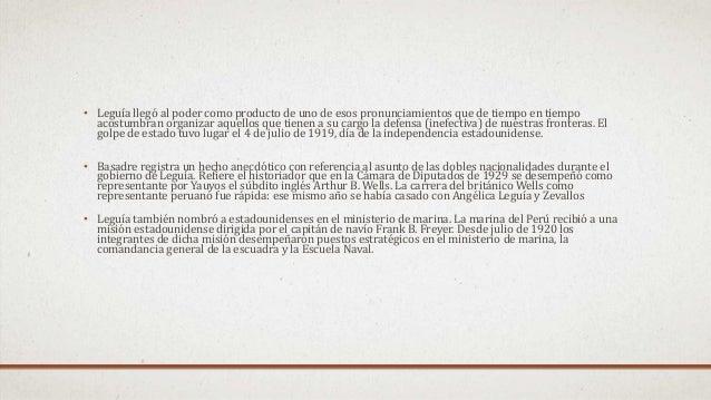 • Leguía llegó al poder como producto de uno de esos pronunciamientos que de tiempo en tiempo acostumbran organizar aquell...