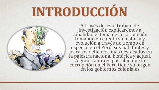INTRODUCCIÓN A través de este trabajo de investigación explicaremos a cabalidad el tema de la corrupción tomando en cuenta...