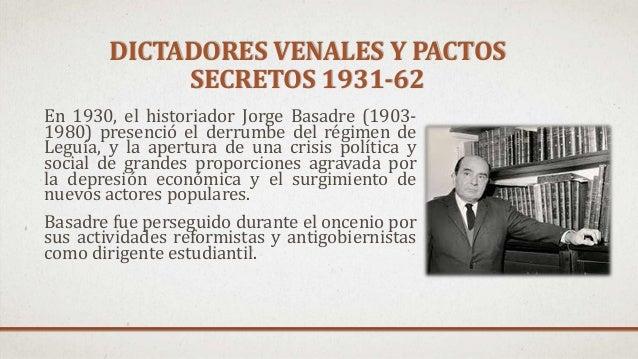 DICTADORES VENALES Y PACTOS SECRETOS 1931-62 En 1930, el historiador Jorge Basadre (1903- 1980) presenció el derrumbe del ...