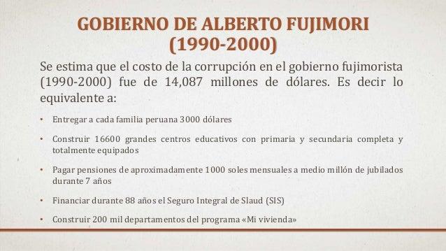 Se estima que el costo de la corrupción en el gobierno fujimorista (1990-2000) fue de 14,087 millones de dólares. Es decir...