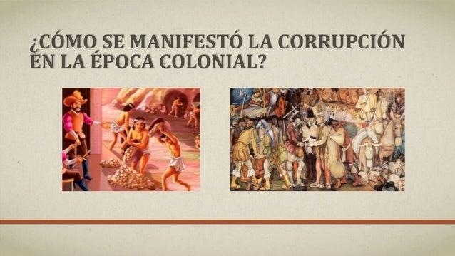 ¿CÓMO SE MANIFESTÓ LA CORRUPCIÓN EN LA ÉPOCA COLONIAL?