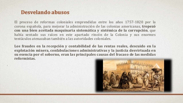 Desvelando abusos El proceso de reformas coloniales emprendidas entre los años 1757-1820 por la corona española, para mejo...