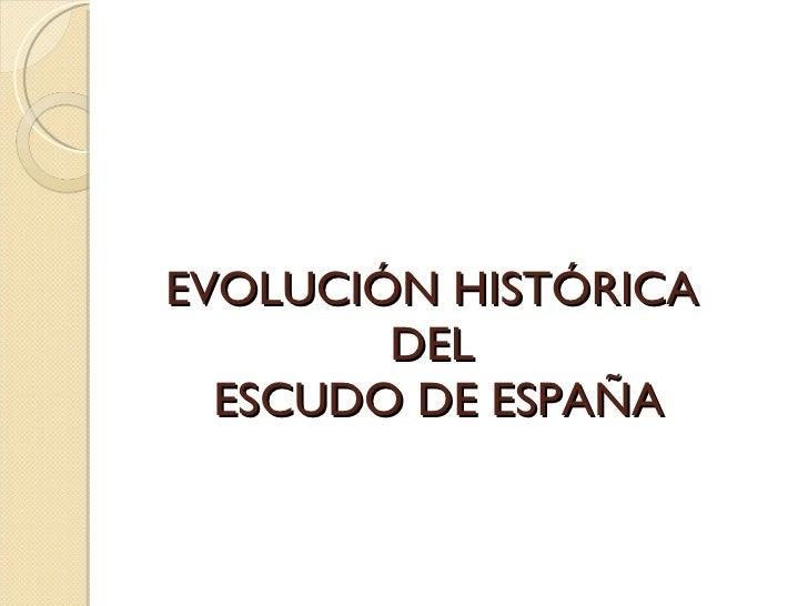 EVOLUCIÓN HISTÓRICA  DEL  ESCUDO DE ESPAÑA