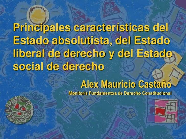 Principales características delEstado absolutista, del Estadoliberal de derecho y del Estadosocial de derecho             ...