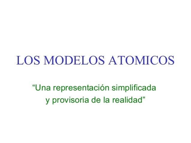 """LOS MODELOS ATOMICOS """"Una representación simplificada y provisoria de la realidad"""""""