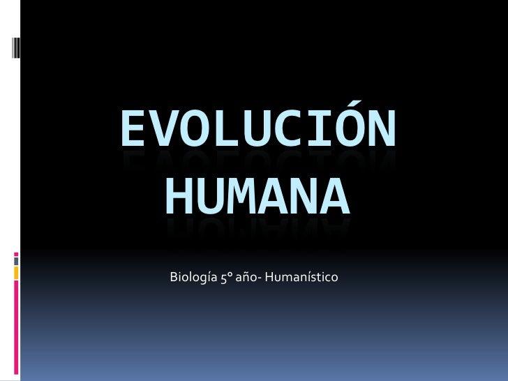 Evolución Humana<br />Biología 5° año- Humanístico <br />