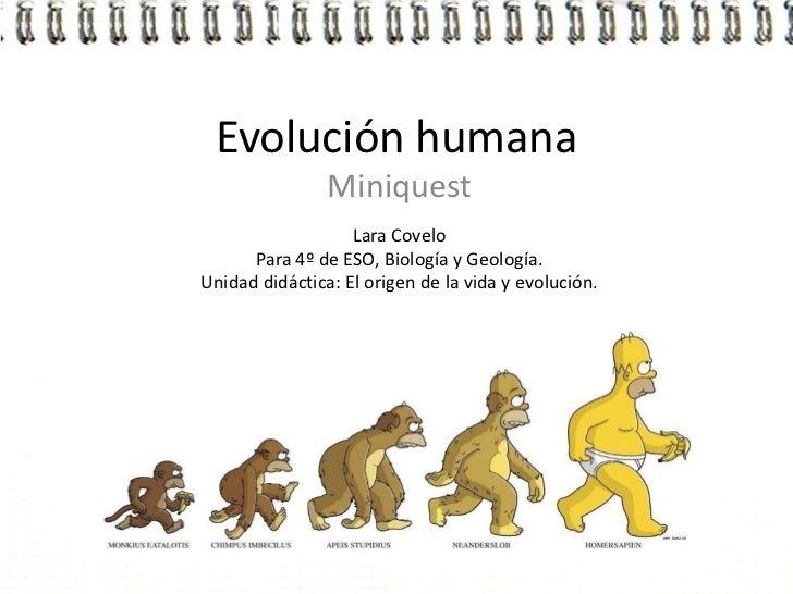 Evolución humana                Miniquest                   Lara Covelo      Para 4º de ESO, Biología y Geología.Unidad di...