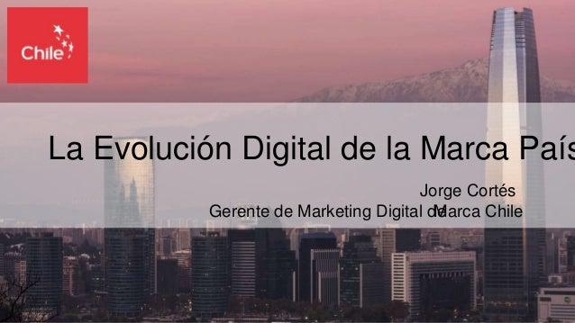 Gerente de Marketing Digital de La Evolución Digital de la Marca País Marca Chile Jorge Cortés