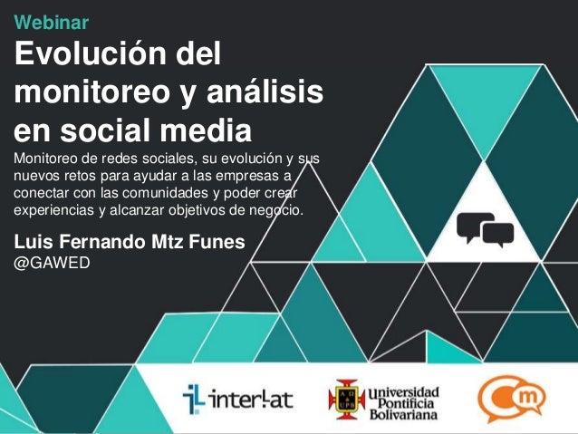 #FormaciónEBusiness Webinar Evolución del monitoreo y análisis en social media Monitoreo de redes sociales, su evolución y...