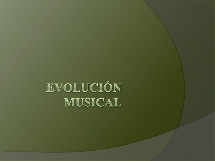 Evolución musical<br />