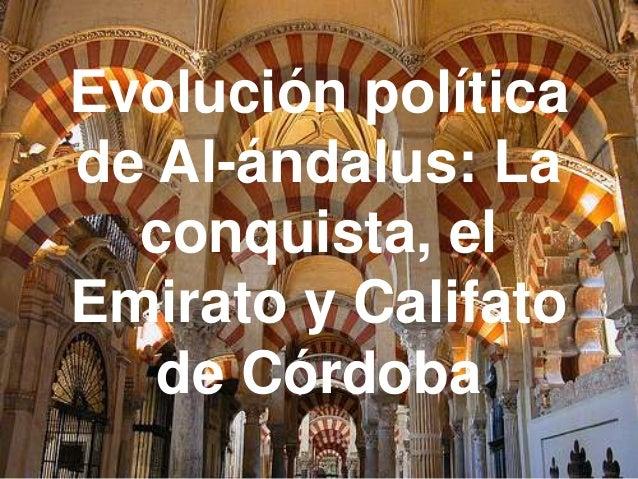 Evolución políticade Al-ándalus: Laconquista, elEmirato y Califatode Córdoba
