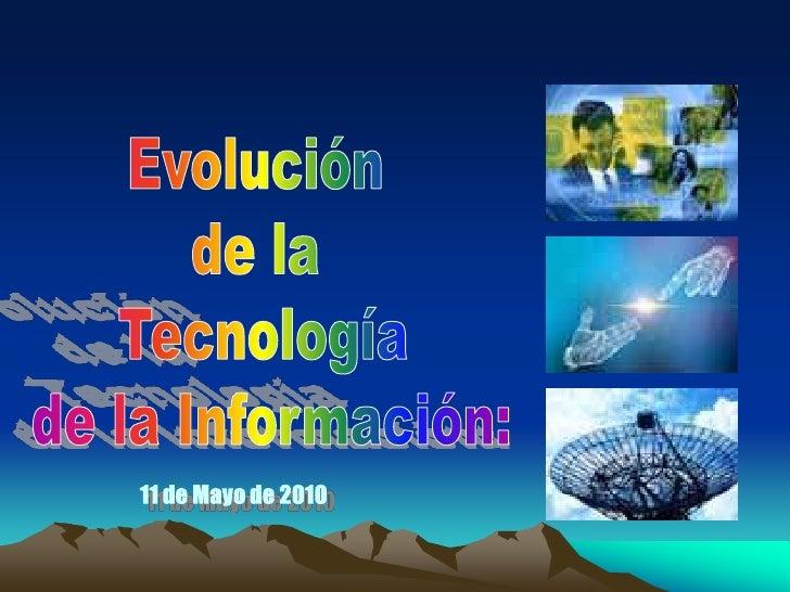 Evolución <br />de la <br />Tecnología<br /> de la Información:<br />11 de Mayo de 2010<br />