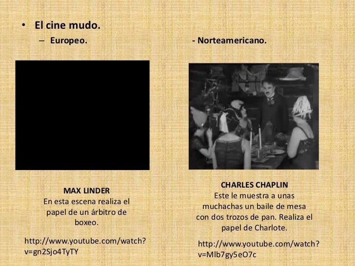 • El cine mudo.   – Europeo.                   - Norteamericano.                                       CHARLES CHAPLIN    ...