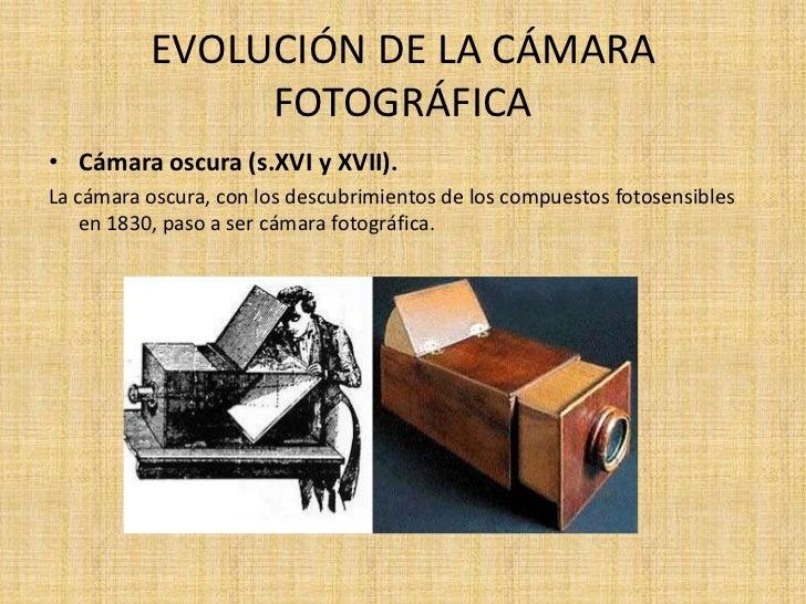 EVOLUCIÓN DE LA CÁMARA               FOTOGRÁFICA• Cámara oscura (s.XVI y XVII).La cámara oscura, con los descubrimientos d...