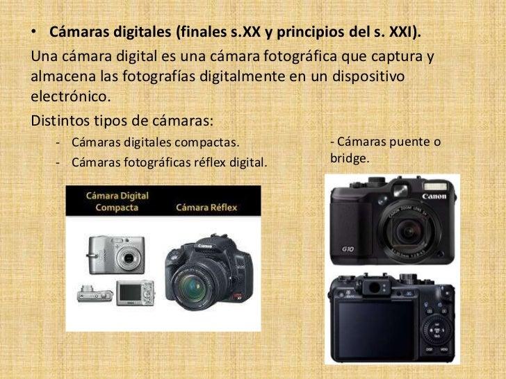 • Cámaras digitales (finales s.XX y principios del s. XXI).Una cámara digital es una cámara fotográfica que captura yalmac...