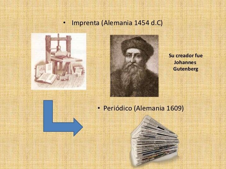 • Imprenta (Alemania 1454 d.C)                                 Su creador fue                                   Johannes  ...