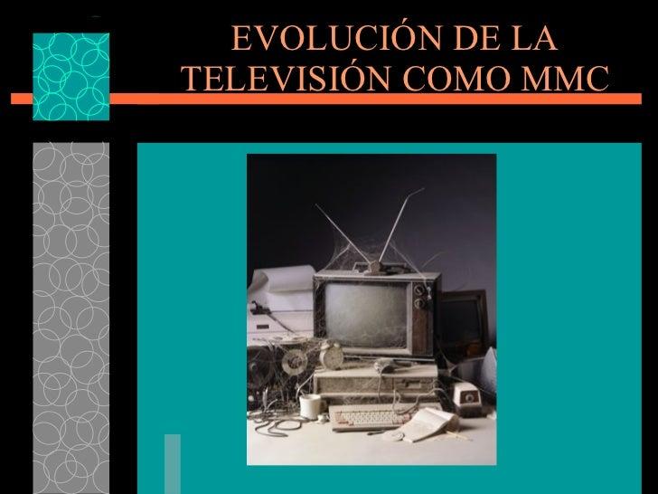 EVOLUCI ÓN DE LA TELEVISIÓN COMO MMC