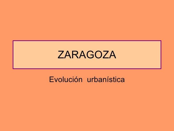 ZARAGOZA Evolución  urbanística