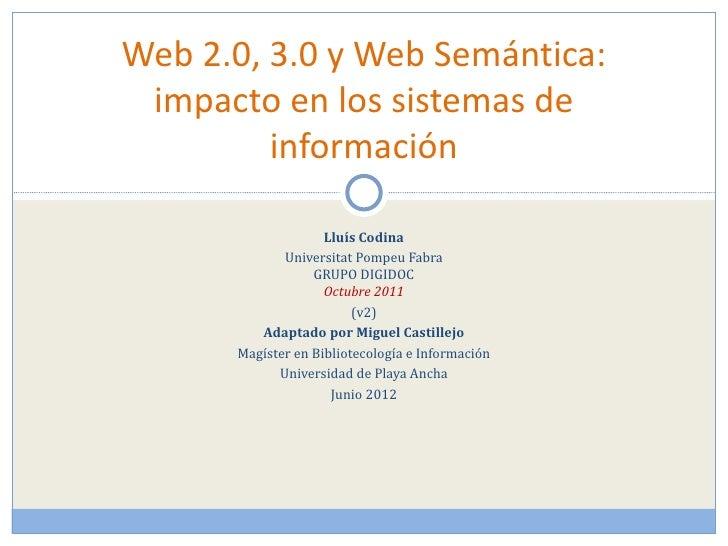 Web 2.0, 3.0 y Web Semántica: impacto en los sistemas de         información                    Lluís Codina             U...