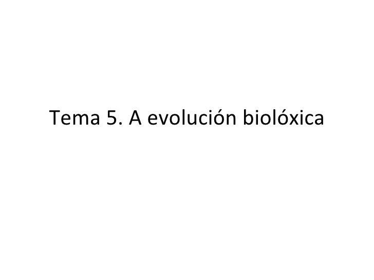 Tema 5. A evolución biolóxica