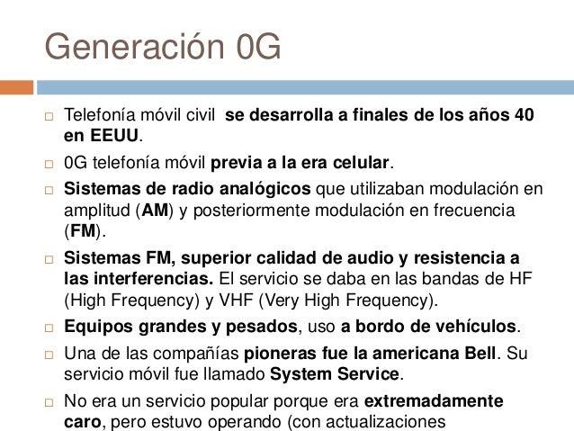 Generación 0G Telefonía móvil civil se desarrolla a finales de los años 40en EEUU. 0G telefonía móvil previa a la era ce...
