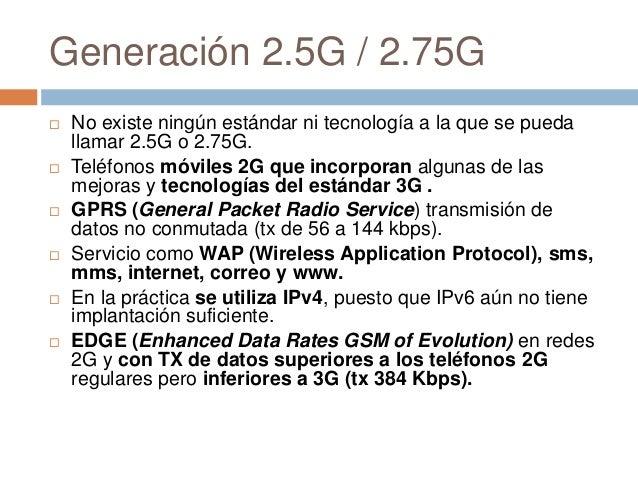 Generación 2.5G / 2.75G No existe ningún estándar ni tecnología a la que se puedallamar 2.5G o 2.75G. Teléfonos móviles ...