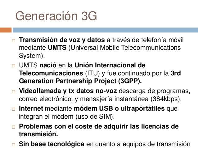 Generación 3G Transmisión de voz y datos a través de telefonía móvilmediante UMTS (Universal Mobile TelecommunicationsSys...