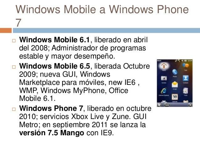 Windows Mobile a Windows Phone7 Windows Mobile 6.1, liberado en abrildel 2008; Administrador de programasestable y mayor ...