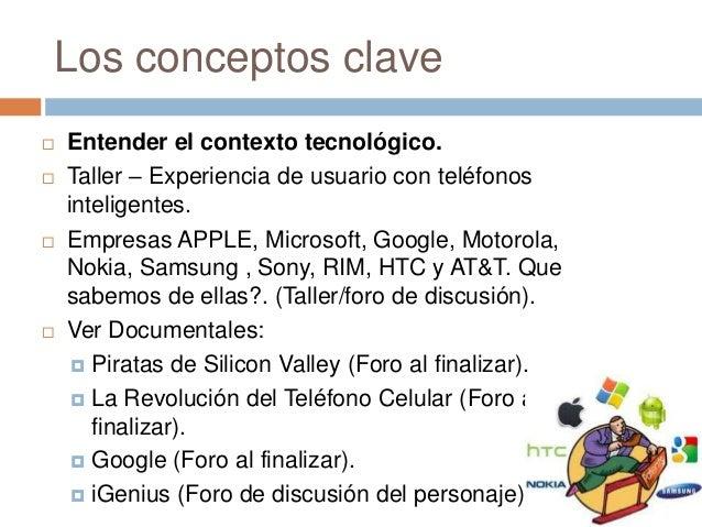 Los conceptos clave Entender el contexto tecnológico. Taller – Experiencia de usuario con teléfonosinteligentes. Empres...