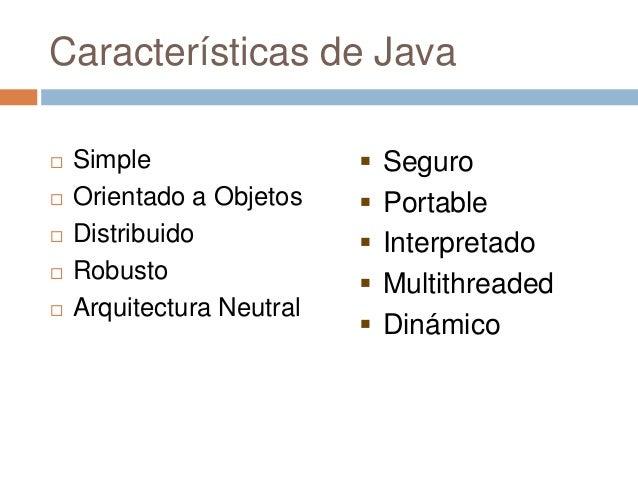 Características de Java Simple Orientado a Objetos Distribuido Robusto Arquitectura Neutral Seguro Portable Interp...