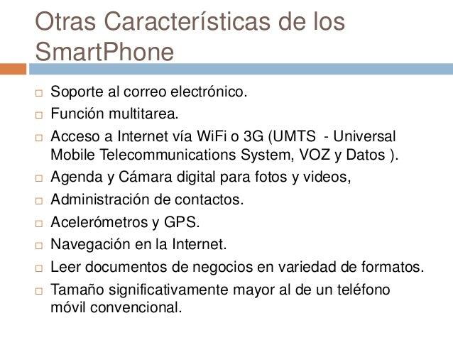 Otras Características de losSmartPhone Soporte al correo electrónico. Función multitarea. Acceso a Internet vía WiFi o ...