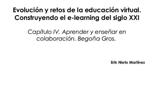 Evolución y retos de la educación virtual. Construyendo el e-learning del siglo XXI Capítulo IV. Aprender y enseñar enCapí...