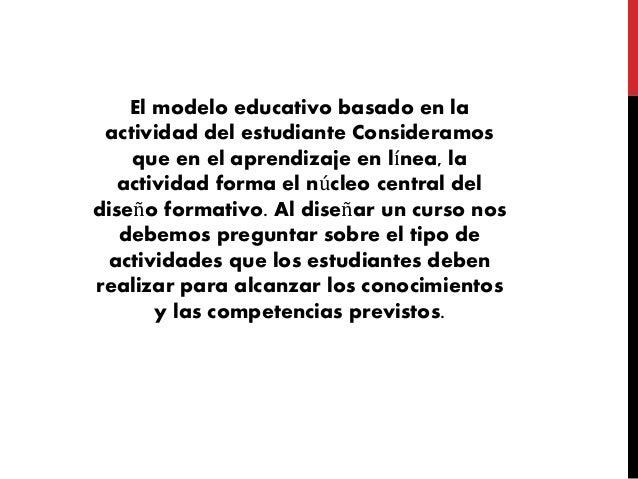 El modelo educativo basado en la actividad del estudiante Consideramos que en el aprendizaje en línea, la actividad forma ...