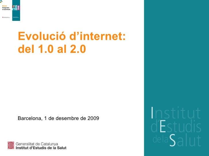 Evolució d'internet:  del 1.0 al 2.0 Barcelona, 1 de desembre de 2009