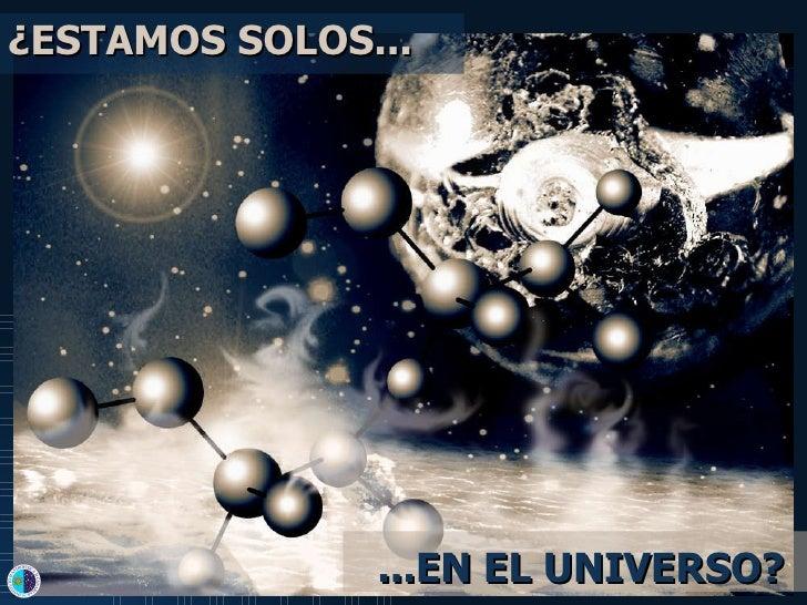 ¿ESTAMOS SOLOS... ...EN EL UNIVERSO?