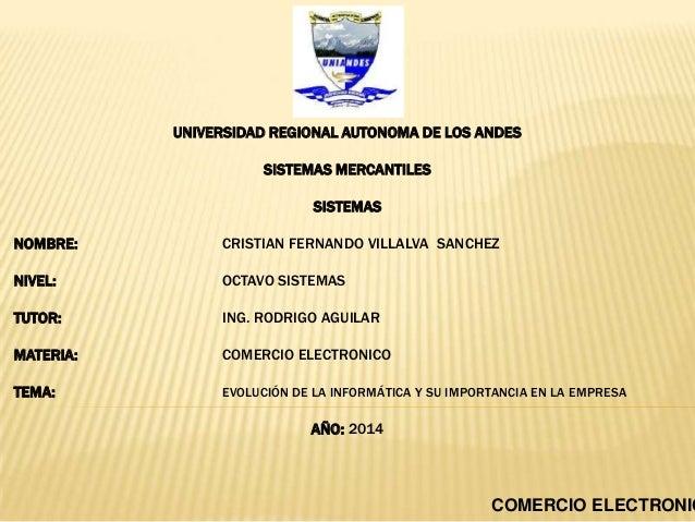 UNIVERSIDAD REGIONAL AUTONOMA DE LOS ANDES SISTEMAS MERCANTILES SISTEMAS NOMBRE: CRISTIAN FERNANDO VILLALVA SANCHEZ NIVEL:...