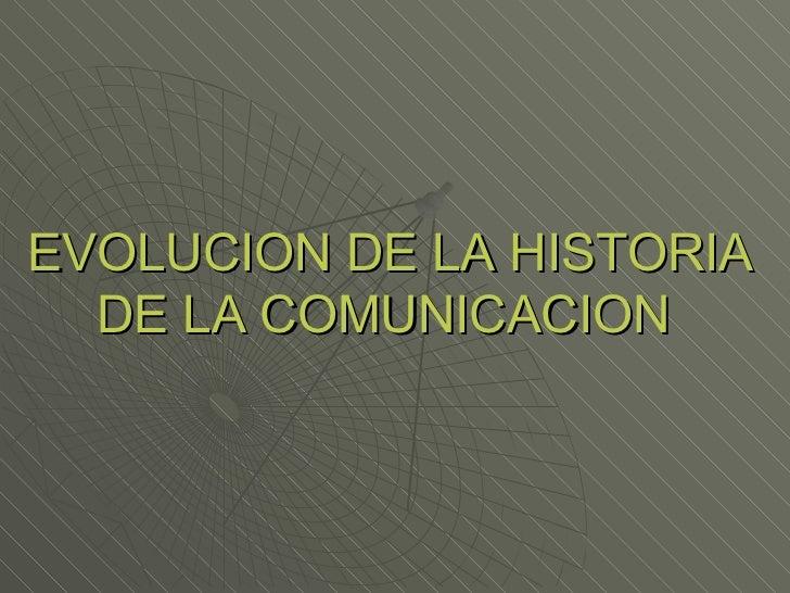 EVOLUCION DE LA HISTORIA DE LA COMUNICACION