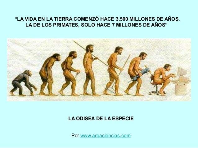 """LA ODISEA DE LA ESPECIE Por www.areaciencias.com """"LA VIDA EN LA TIERRA COMENZÓ HACE 3.500 MILLONES DE AÑOS. LA DE LOS PRIM..."""