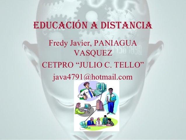 "Educación a distancia Fredy Javier, PANIAGUA VASQUEZ CETPRO ""JULIO C. TELLO"" java4791@hotmail.com"