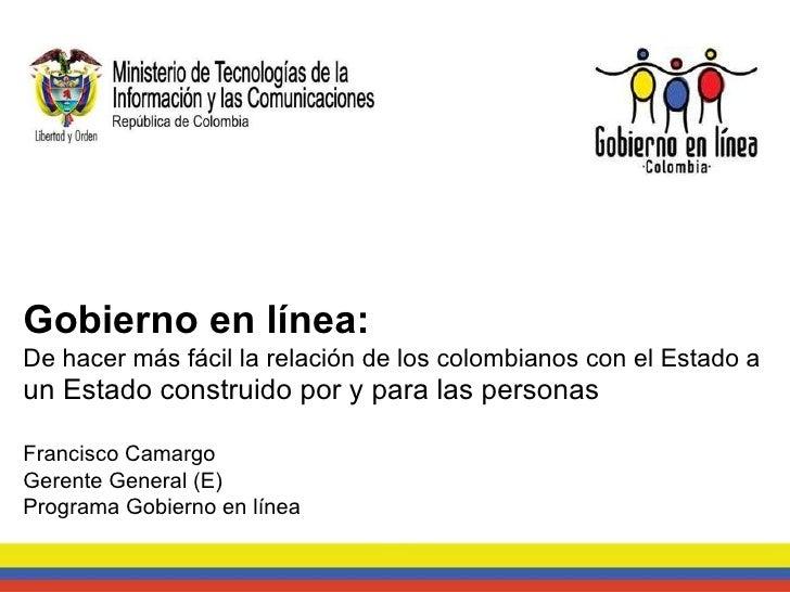 Gobierno en línea:  De hacer más fácil la relación de los colombianos con el Estado a  un Estado construido por y para las...